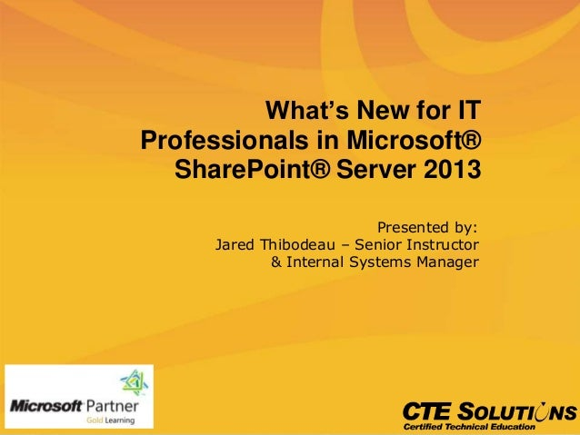 What's New for ITProfessionals in Microsoft®SharePoint® Server 2013Presented by:Jared Thibodeau – Senior Instructor& Inter...