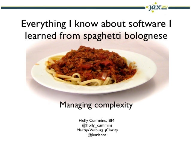 Everything I know about software I learned from spaghetti bolognese        Managing complexity             Holly Cummins, ...