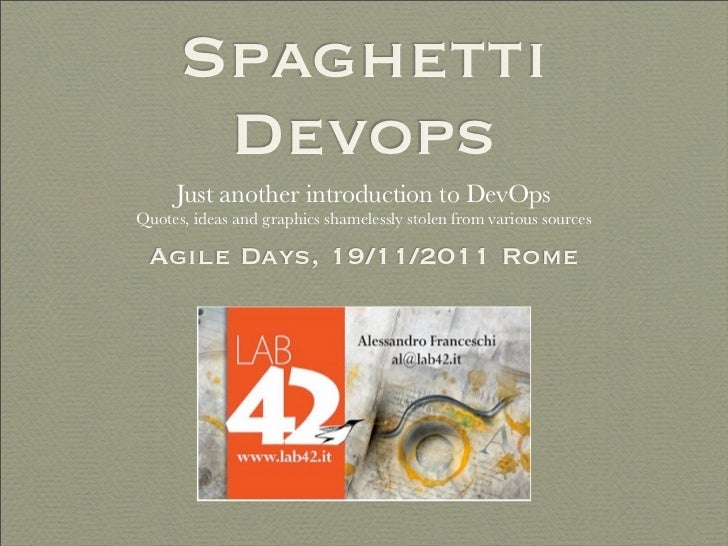 Spaghetti       Devops     Just another introduction to DevOpsQuotes, ideas and graphics shamelessly stolen from various s...