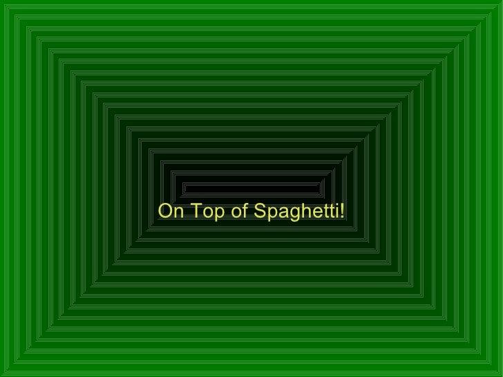 On Top of Spaghetti!