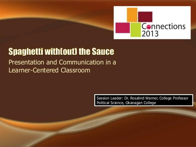 Presentation and Communication in a Learner-Centered Classroom Session Leader: Dr. Rosalind Warner, College Professor Poli...