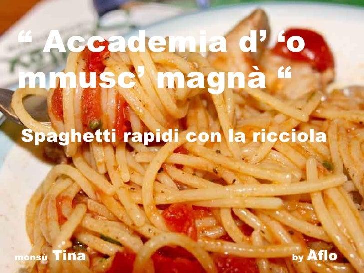 """"""" Accademia d' 'o mmusc' magnà """" Spaghetti rapidi con la ricciola     monsù   Tina                by   Aflo"""
