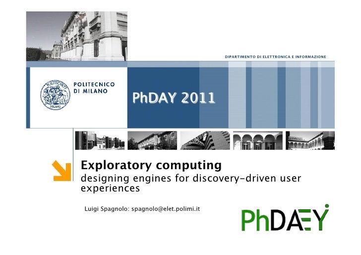 DIPARTIMENTO DI ELETTRONICA E INFORMAZIONE                PhDAY 2011Exploratory computingdesigning engines for discovery-d...