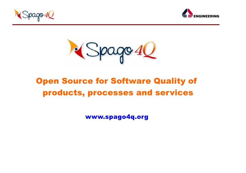 Open Source for Software Quality of  products, processes and services            www.spago4q.org
