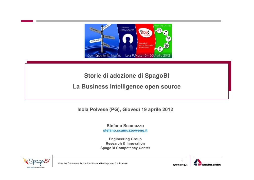 Open Opportunity Meeting 2012: SpagoBI use cases - The open source Business Intelligence