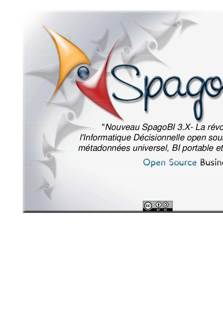 """""""Nouveau SpagoBI 3.X- La révolution delInformatique Décisionnelle open source: modèle demétadonnées universel, BI portable..."""
