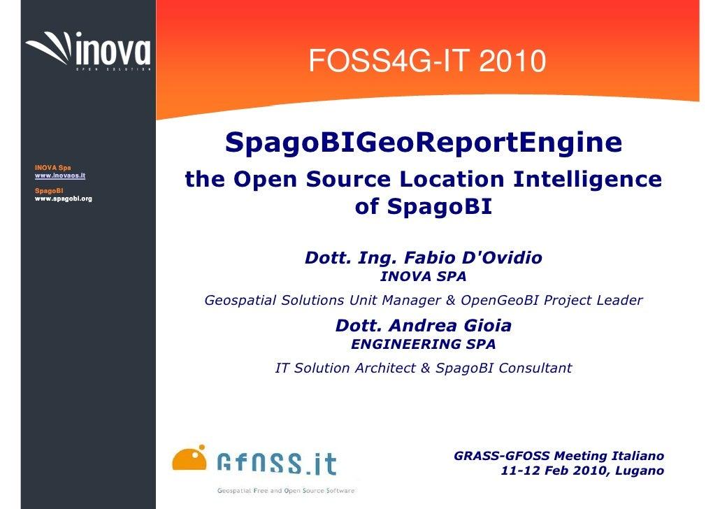 FOSS4G-IT 2010                       SpagoBIGeoReportEngine INOVA Spa www.inovaos.it  SpagoBI                   the Open S...