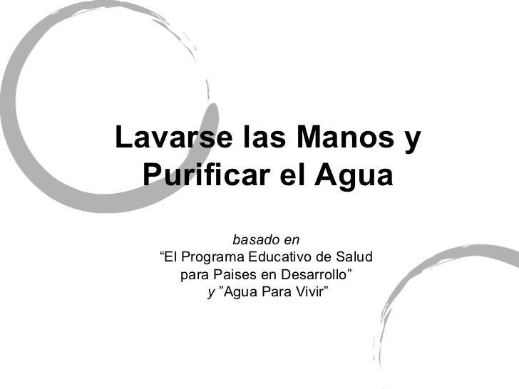 """Lavarse las Manos y Purificar el Agua              basado en  """"El Programa Educativo de Salud      para Paises en Desarrol..."""