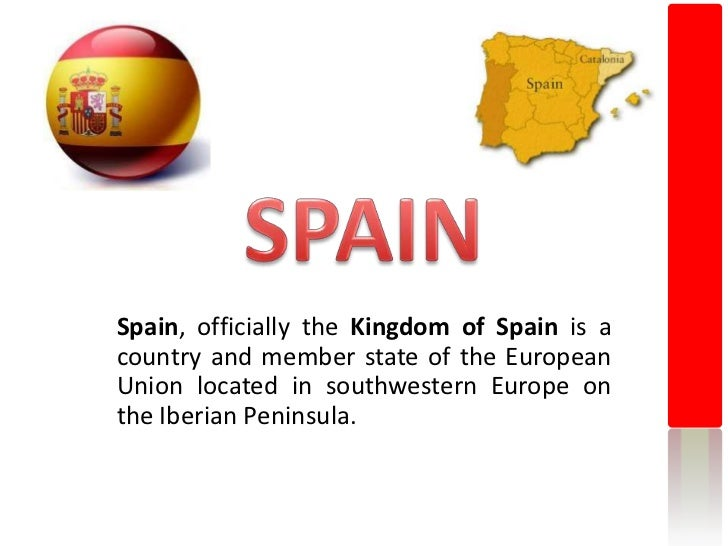 SPAIN<br />Spain, officially the Kingdom of Spain is a country and member state of the European Union located in southwest...