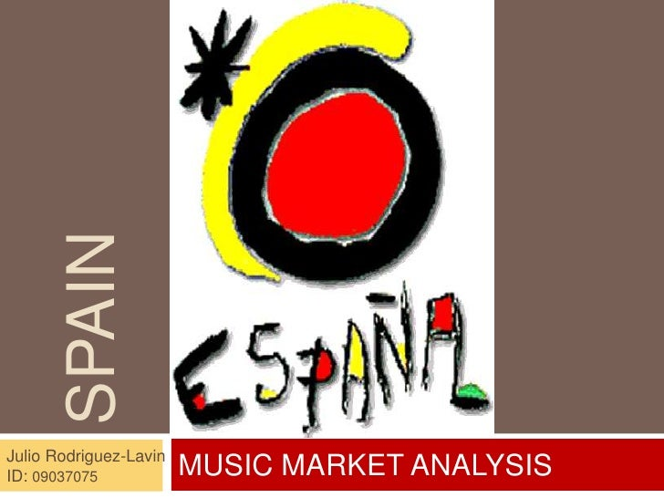 Spain<br />MUSIC MARKET ANALYSIS<br />Julio Rodriguez-Lavin<br />ID: 09037075<br />