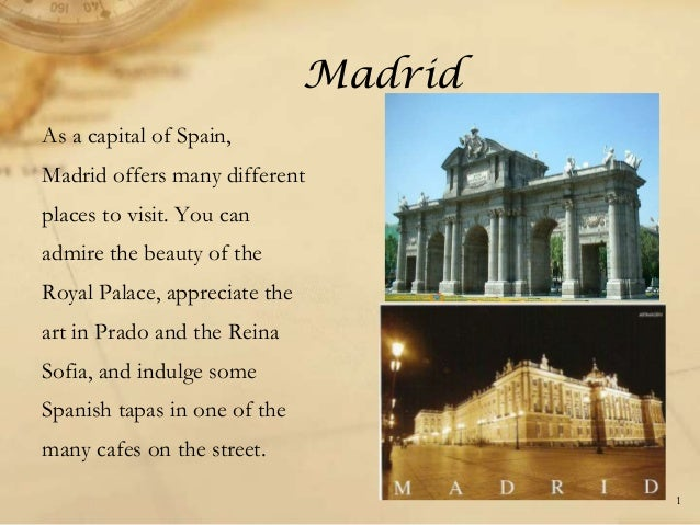 MadridAs a capital of Spain,Madrid offers many differentplaces to visit. You canadmire the beauty of theRoyal Palace, appr...
