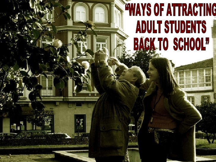 """""""WAYS OF ATTRACTING  ADULT STUDENTS  BACK TO  SCHOOL"""""""