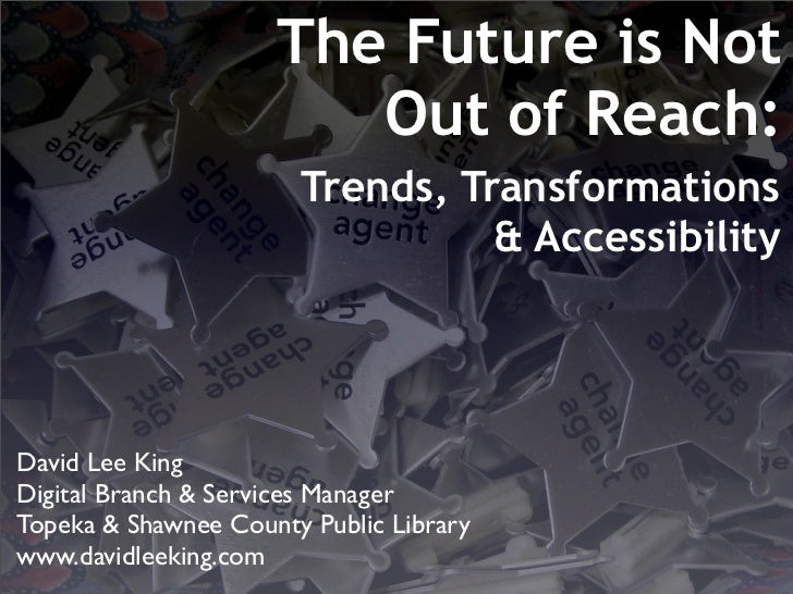 The Future is Not                         Out of Reach:                        Trends, Transformations                    ...
