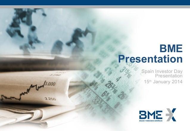 BME Presentation Spain Investor Day Presentation 15th January 2014  BME Spain Investor Day Presentation – 15th January 201...