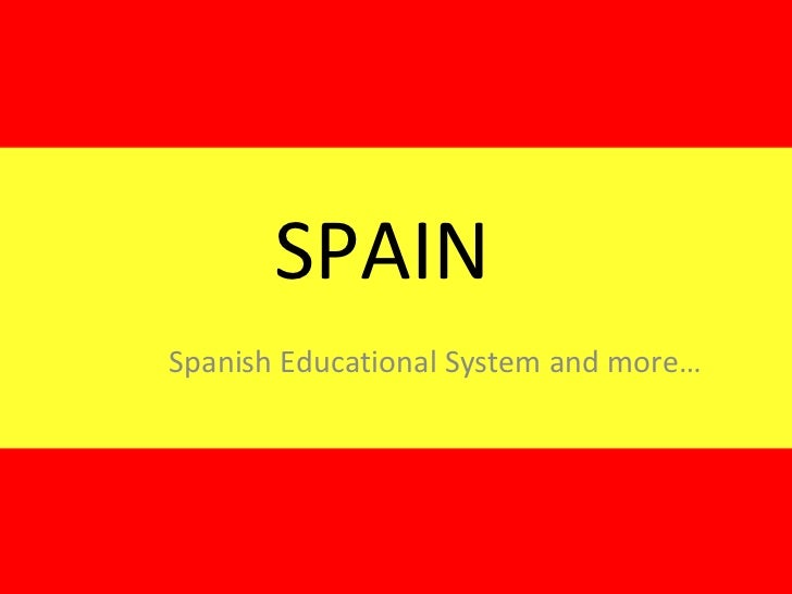 SPAIN Spanish Educational System and more…