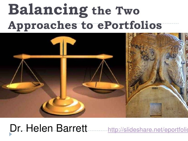 Balancing the Two Approaches to ePortfolios<br />Dr. Helen Barrett       http://slideshare.net/eportfolios<br />