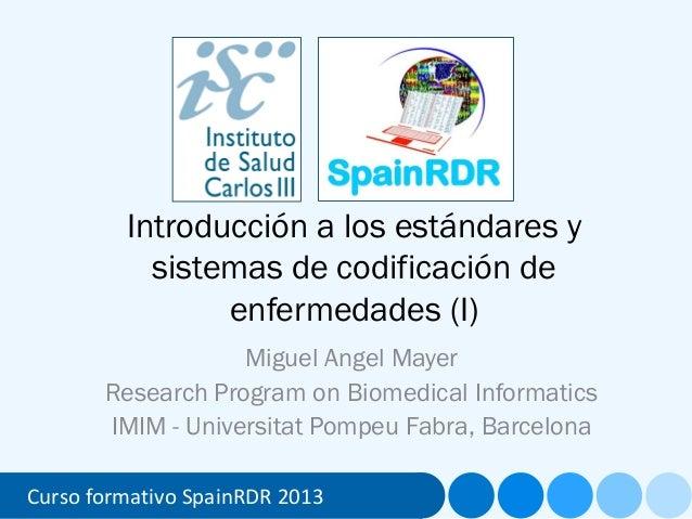 19/06/2013Curso formativo SpainRDR 2013Introducción a los estándares ysistemas de codificación deenfermedades (I)Miguel An...