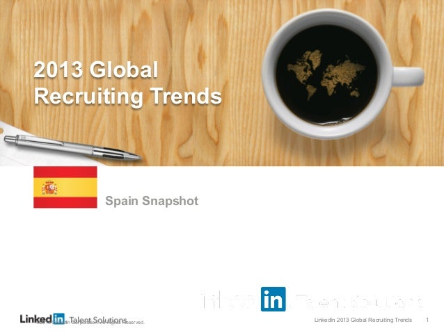 LinkedIn 2013 Global Recruiting Trends 1 Top 5 Talent Acquisition Trends You Need to Know Spain Snapshot ©2013 LinkedIn Co...