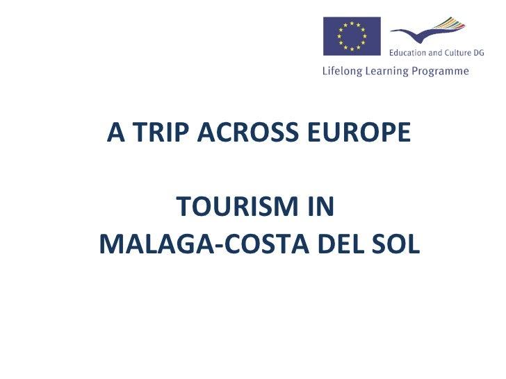A TRIP ACROSS EUROPE    TOURISM INMALAGA-COSTA DEL SOL