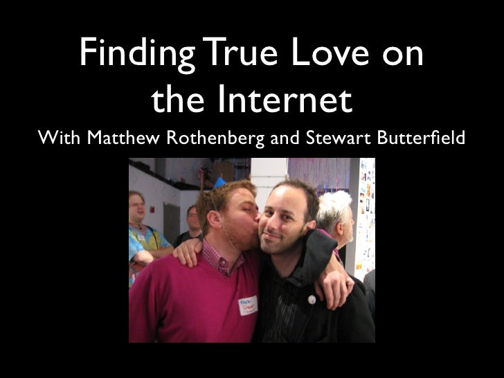 Finding True Love on         the Internet With Matthew Rothenberg and Stewart Butterfield