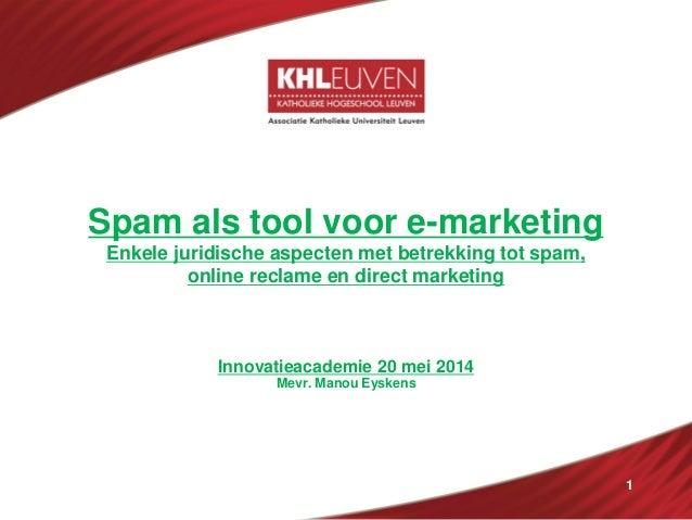 1 Spam als tool voor e-marketing Enkele juridische aspecten met betrekking tot spam, online reclame en direct marketing In...