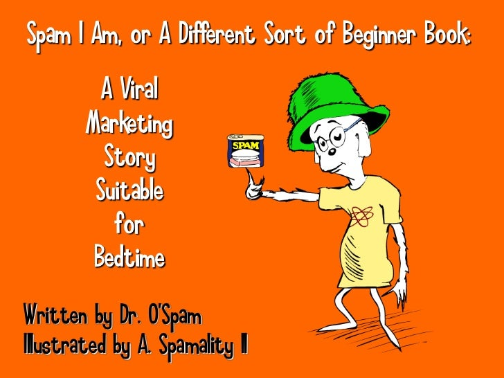 Spam I Am, or A Different Sort of Beginner Book:           A Viral         Marketing           Story          Suitable    ...