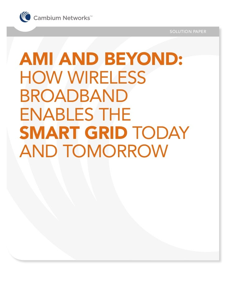 SOLUTION PAPERAMI AND BEYOND:HOW WIRELESSBROADBANDENABLES THESMART GRID TODAYAND TOMORROW