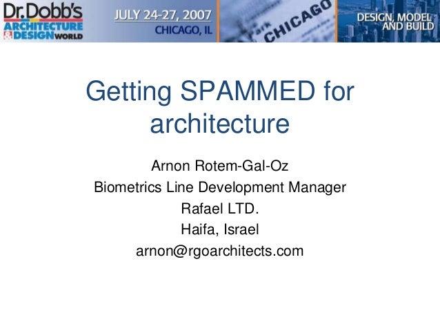 Getting SPAMMED forarchitectureArnon Rotem-Gal-OzBiometrics Line Development ManagerRafael LTD.Haifa, Israelarnon@rgoarchi...