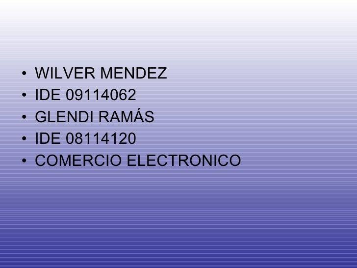 <ul><li>WILVER MENDEZ </li></ul><ul><li>IDE 09114062 </li></ul><ul><li>GLENDI RAMÁS </li></ul><ul><li>IDE 08114120 </li></...