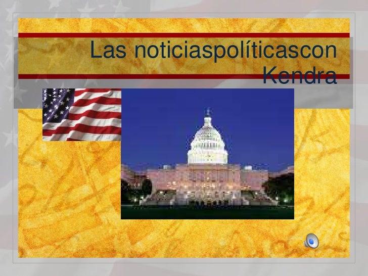 Las noticiaspolíticasconKendra <br />
