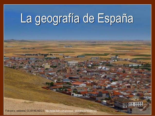 La geografía de EspañaFoto por p_valdivieso, CC BY-NC-ND 2.0, http://www.flickr.com/photos/p_valdivieso/3785098720/