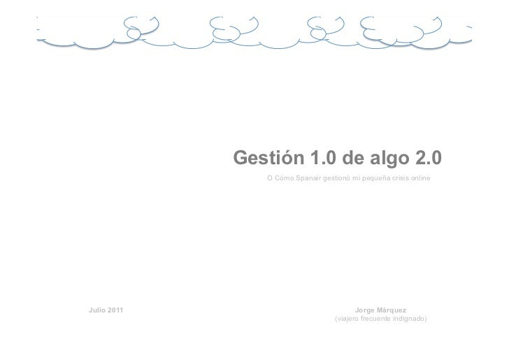 Gestión 1.0 de algo 2.0                O Cómo Spanair gestionó mi pequeña crisis onlineJulio 2011                         ...