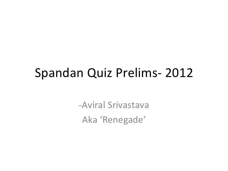 Spandan Quiz Prelims- 2012 -Aviral Srivastava Aka 'Renegade'