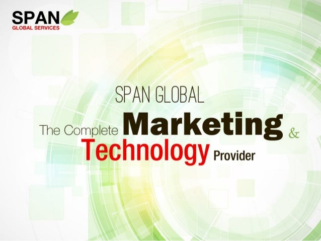 In the presentation… About Span Global The Solutions Vision Consulting Marketing Outsourcing IT Services The Way We...