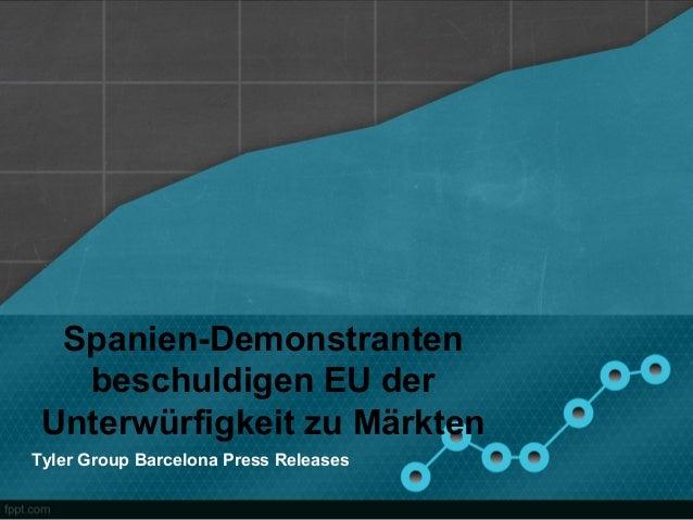 Spanien-Demonstranten   beschuldigen EU der Unterwürfigkeit zu MärktenTyler Group Barcelona Press Releases