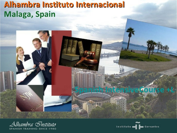 Spanish IntensiveCourse +Legal Spanish for Attorneys Malaga, Spain Alhambra Instituto Internacional