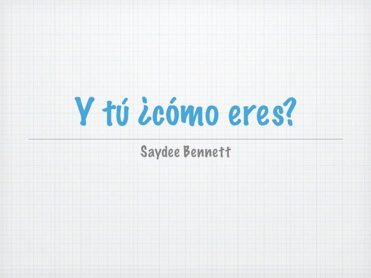 Y tú ¿cómo eres?     Saydee Bennett
