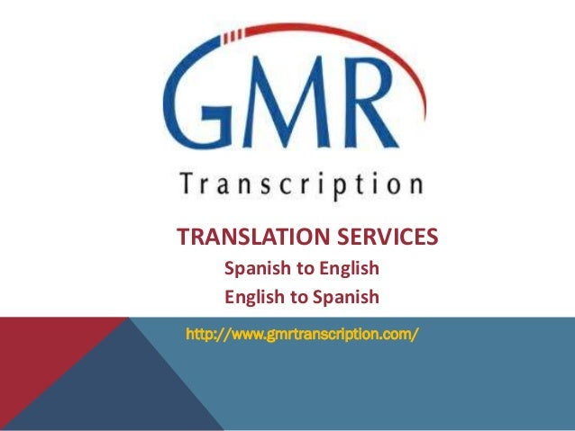 TRANSLATION SERVICES     Spanish to English     English to Spanishhttp://www.gmrtranscription.com/