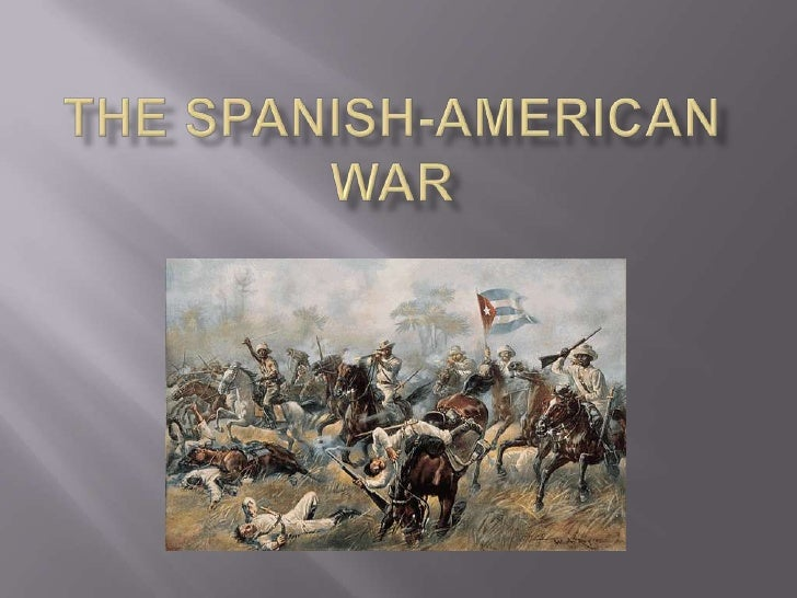 thesis on spanish american war Introduction - the world of 1898: the spanish-american war (hispanic division, library of congress) photographic history of the spanish american war, p 36.