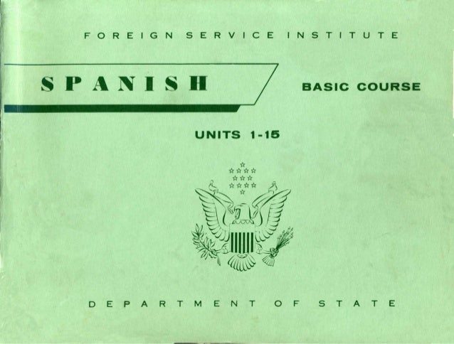 FOREIGN SERVICE INSTITUTE s P A N 1 S D BASle eOURSE UNITS 1-15 o E PAR T M E N T O F S T A T E