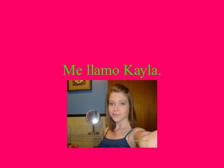 Me llamo Kayla.