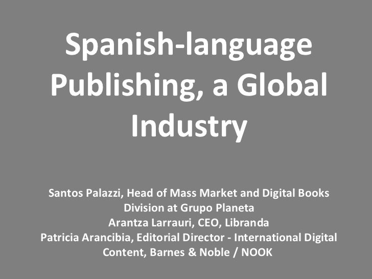 Spanish-language Publishing, a Global       Industry Santos Palazzi, Head of Mass Market and Digital Books                ...