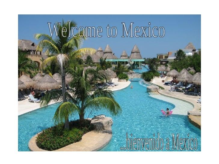 Welcome to Mexico ...bienvenido a Mexico
