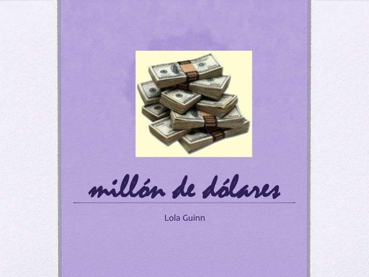 millón de dólares<br />Lola Guinn <br />