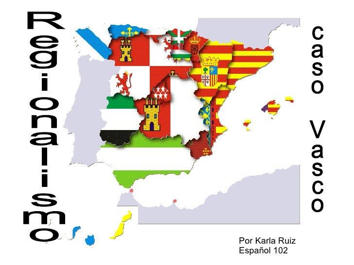 Regionalismo caso Vasco Por Karla Ruiz Español 102