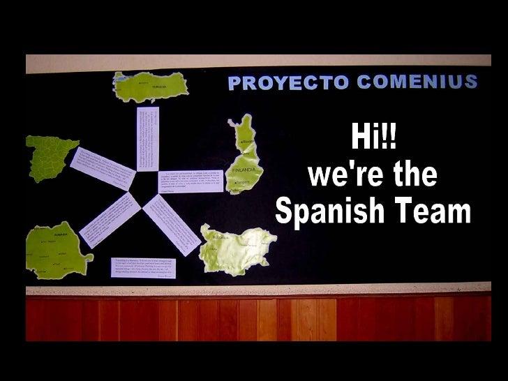 Hi!! we're the  Spanish Team
