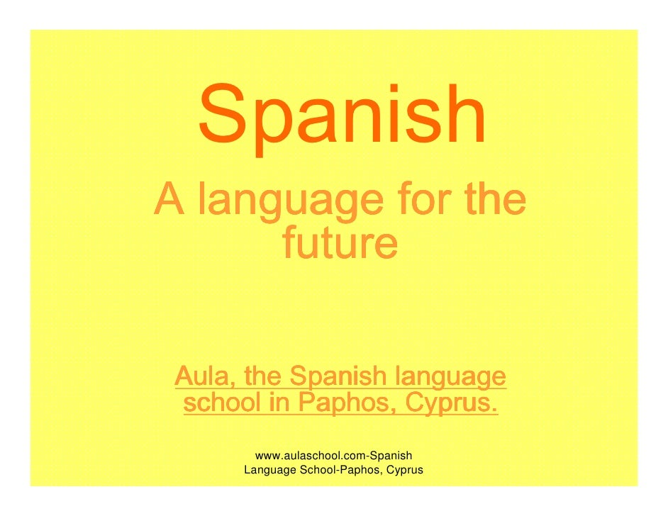 Spanish A language for the       future   Aula, the Spanish language                     Cyprus.  school in Paphos, Cyprus...