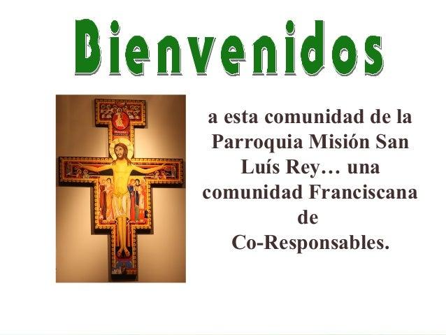 a esta comunidad de la Parroquia Misión San Luís Rey… una comunidad Franciscana de Co-Responsables.