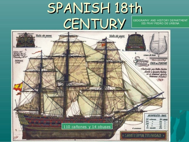 SPANISH 18th CENTURY  GEOGRAPHY AND HISTORY DEPARTMENT IES FRAY PEDRO DE URBINA  110 cañones y 14 obuses