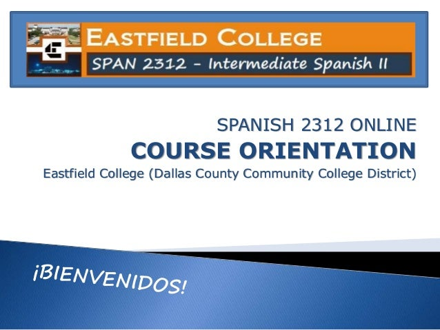 SPANISH 2312 ONLINE COURSE ORIENTATION Eastfield College (Dallas County Community College District)
